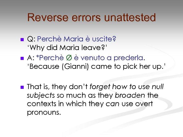 Reverse errors unattested n n n Q: Perchè Maria è uscite? 'Why did Maria