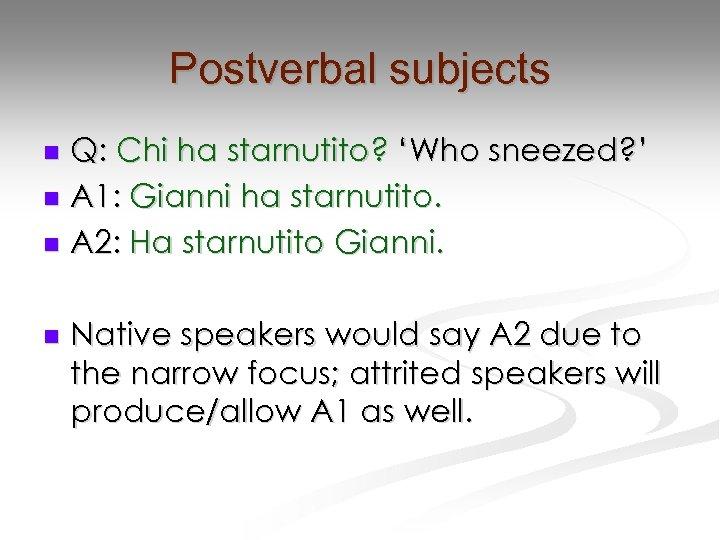 Postverbal subjects Q: Chi ha starnutito? 'Who sneezed? ' n A 1: Gianni ha