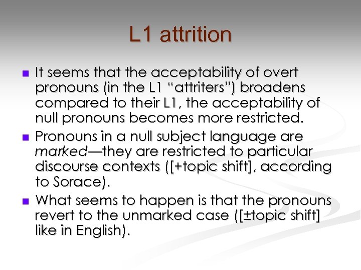 L 1 attrition n It seems that the acceptability of overt pronouns (in the
