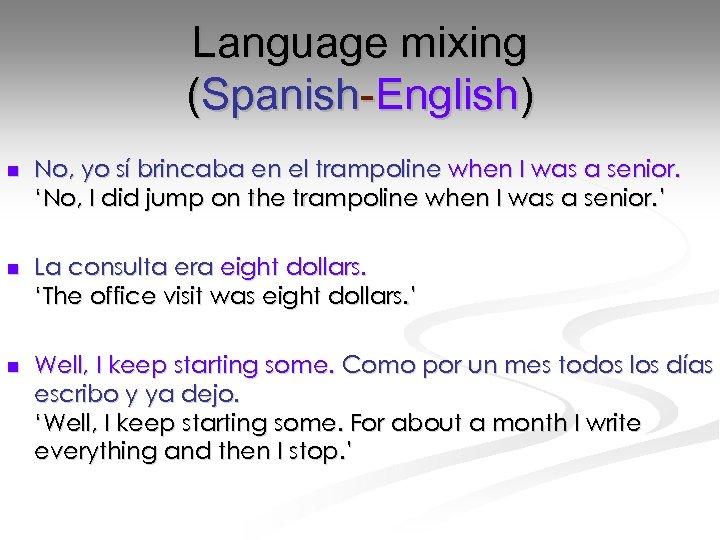 Language mixing (Spanish-English) n No, yo sí brincaba en el trampoline when I was