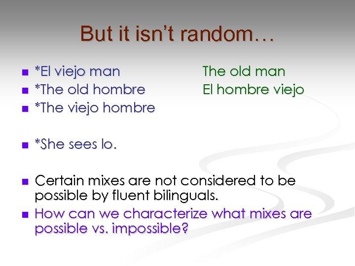 But it isn't random… n *El viejo man *The old hombre *The viejo hombre