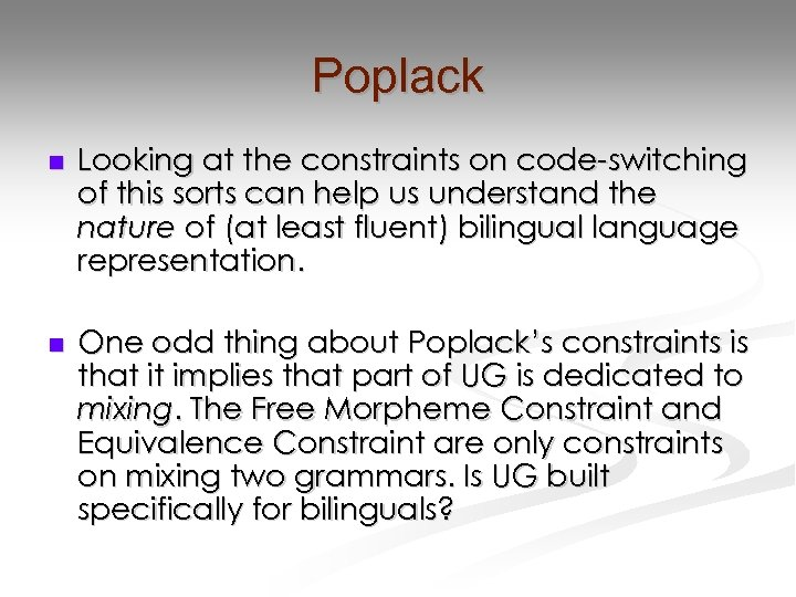 Poplack n Looking at the constraints on code-switching of this sorts can help us