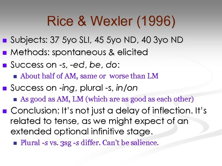 Rice & Wexler (1996) n n n Subjects: 37 5 yo SLI, 45 5
