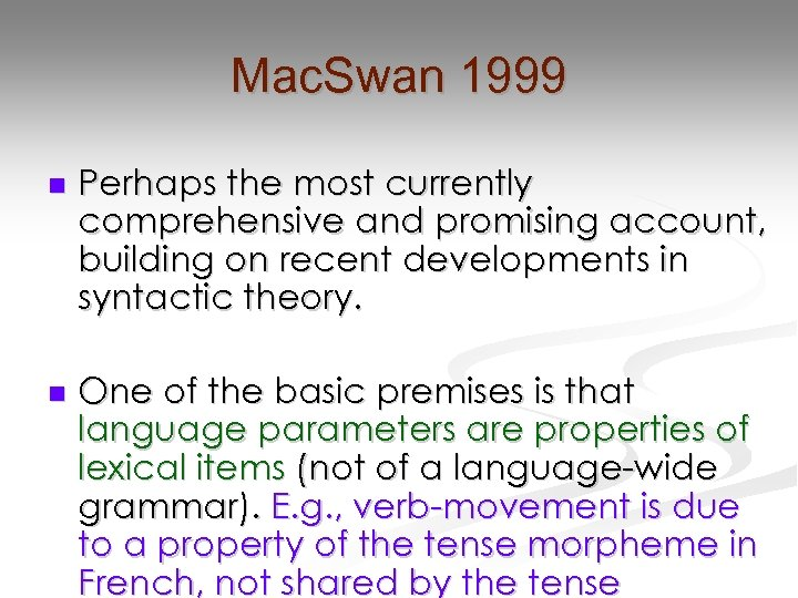 Mac. Swan 1999 n Perhaps the most currently comprehensive and promising account, building on