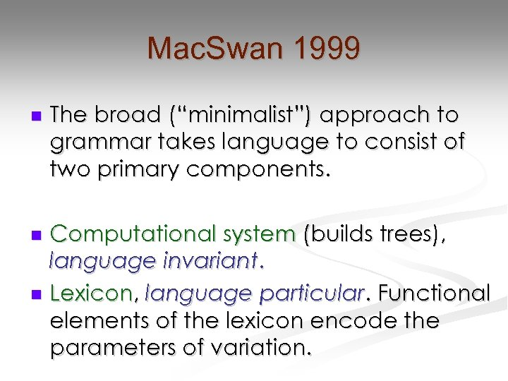 "Mac. Swan 1999 n The broad (""minimalist"") approach to grammar takes language to consist"