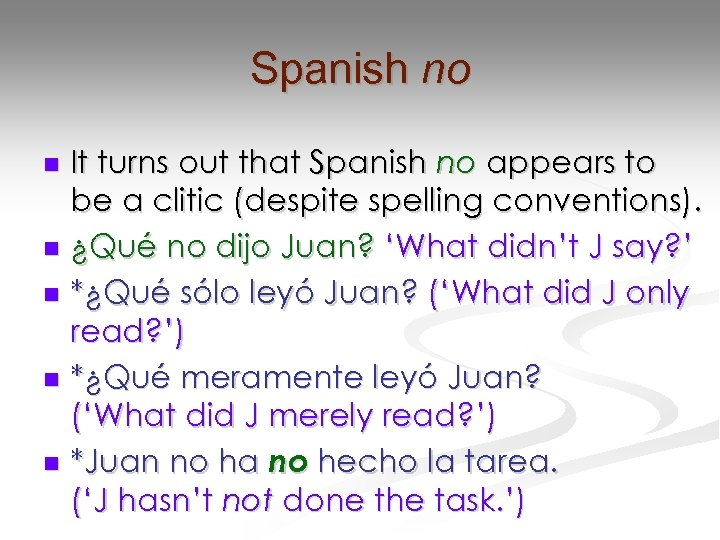 Spanish no It turns out that Spanish no appears to be a clitic (despite