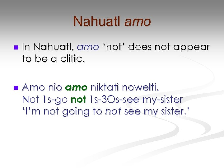 Nahuatl amo n n In Nahuatl, amo 'not' does not appear to be a