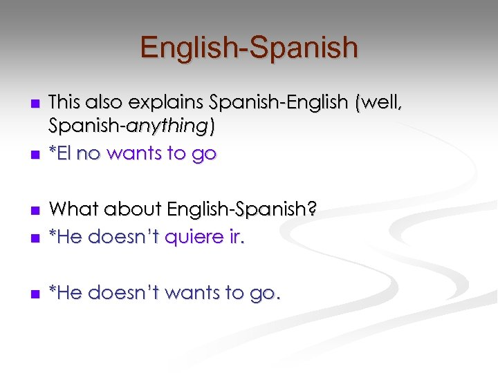 English-Spanish n n This also explains Spanish-English (well, Spanish-anything) *El no wants to go