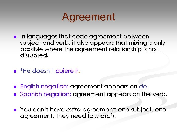 Agreement n In languages that code agreement between subject and verb, it also appears