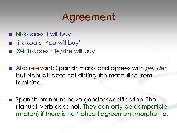 Agreement n n n Ni-k-koa-s 'I will buy' Ti-k-koa-s 'You will buy' Ø-k(i)-koa-s 'He/she