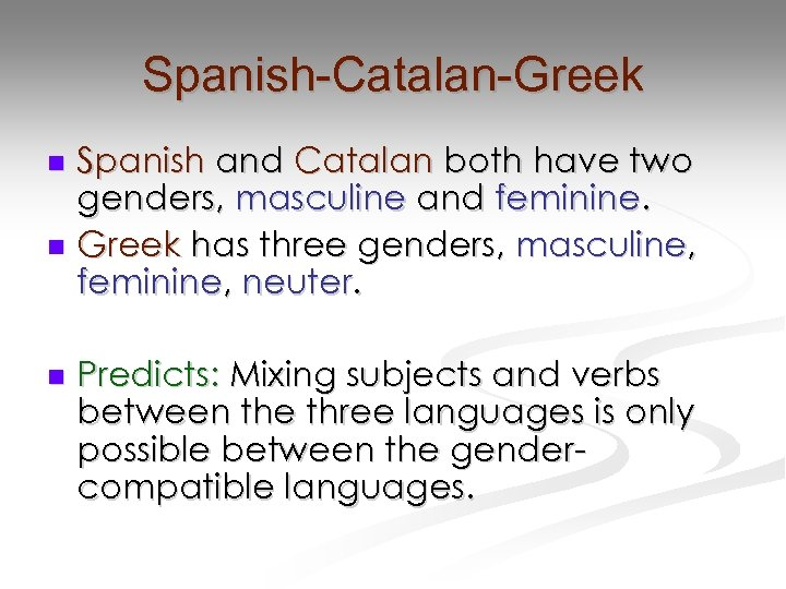 Spanish-Catalan-Greek Spanish and Catalan both have two genders, masculine and feminine. n Greek has