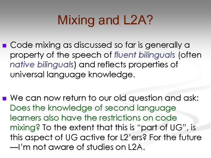 Mixing and L 2 A? n Code mixing as discussed so far is generally