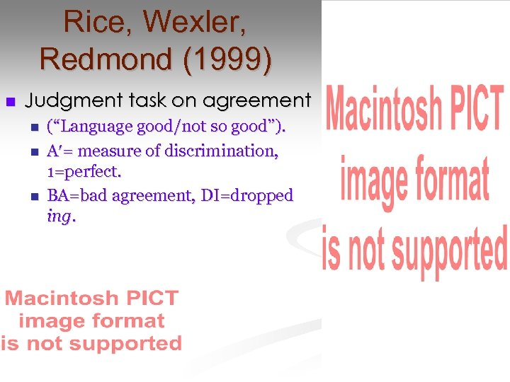 """Rice, Wexler, Redmond (1999) n Judgment task on agreement n n n (""""Language good/not"""