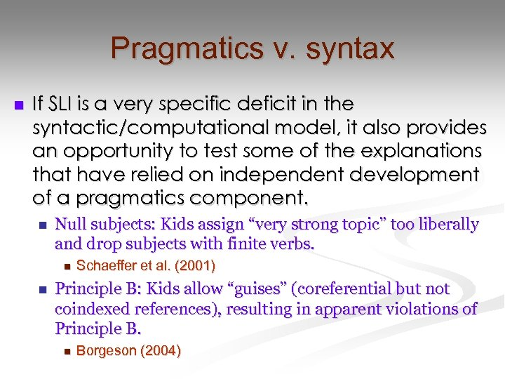 Pragmatics v. syntax n If SLI is a very specific deficit in the syntactic/computational