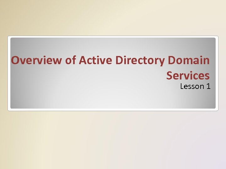 Overview of Active Directory Domain Services Lesson 1