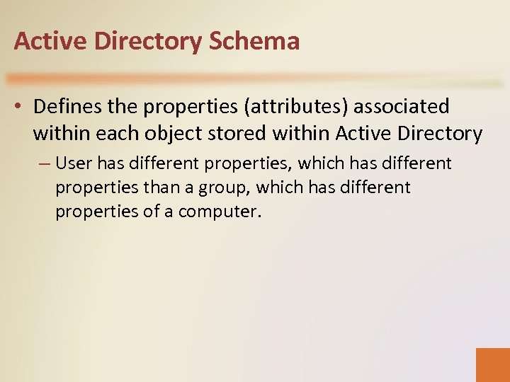Active Directory Schema • Defines the properties (attributes) associated within each object stored within