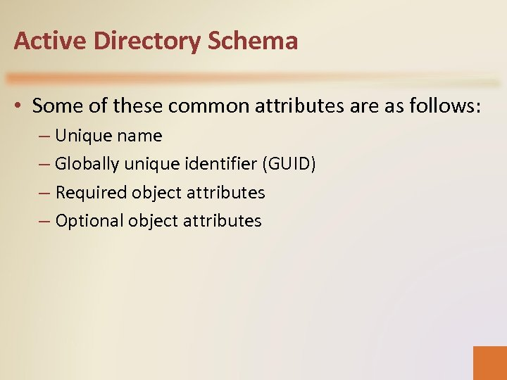 Active Directory Schema • Some of these common attributes are as follows: – Unique