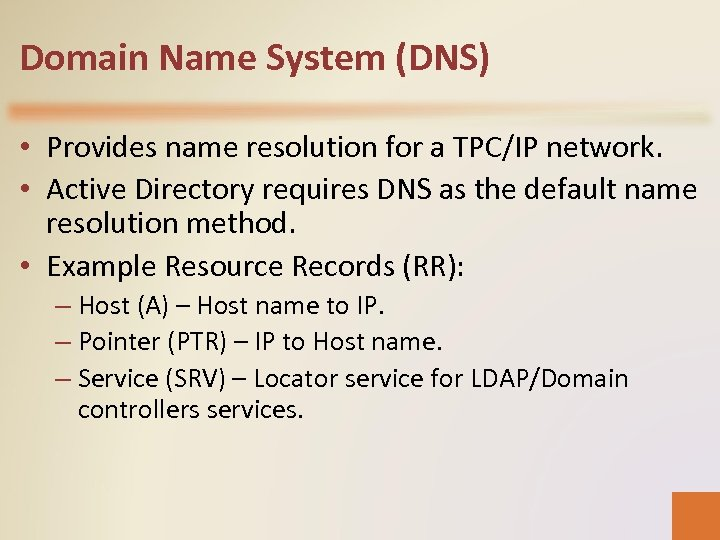 Domain Name System (DNS) • Provides name resolution for a TPC/IP network. • Active