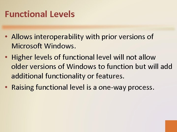 Functional Levels • Allows interoperability with prior versions of Microsoft Windows. • Higher levels