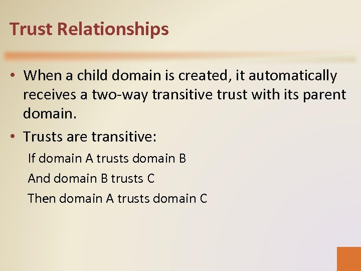 Trust Relationships • When a child domain is created, it automatically receives a two-way
