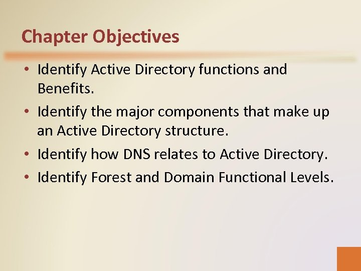 Chapter Objectives • Identify Active Directory functions and Benefits. • Identify the major components