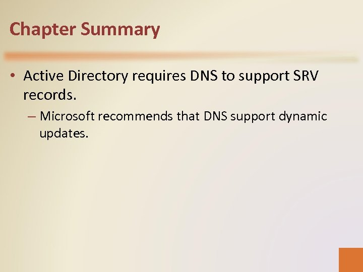 Chapter Summary • Active Directory requires DNS to support SRV records. – Microsoft recommends