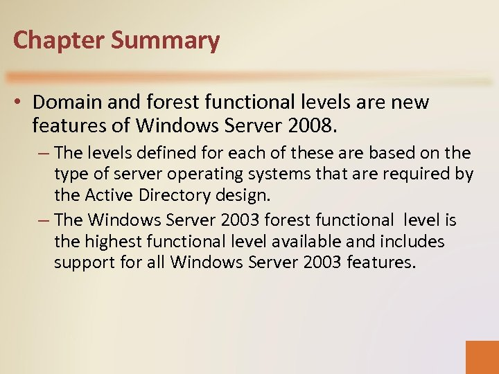 Chapter Summary • Domain and forest functional levels are new features of Windows Server