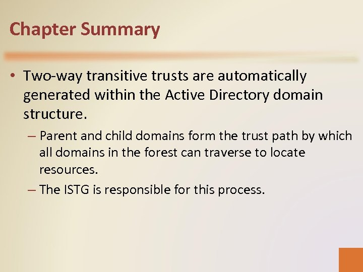 Chapter Summary • Two-way transitive trusts are automatically generated within the Active Directory domain
