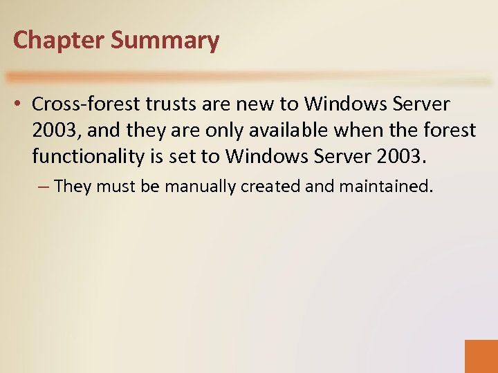 Chapter Summary • Cross-forest trusts are new to Windows Server 2003, and they are