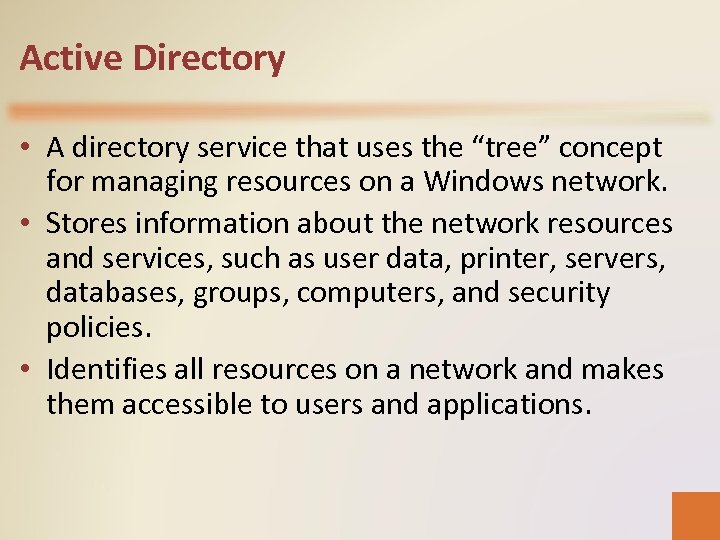 """Active Directory • A directory service that uses the """"tree"""" concept for managing resources"""