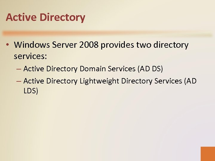 Active Directory • Windows Server 2008 provides two directory services: – Active Directory Domain