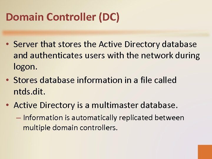 Domain Controller (DC) • Server that stores the Active Directory database and authenticates users