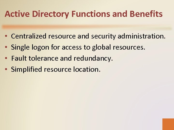 Active Directory Functions and Benefits • • Centralized resource and security administration. Single logon
