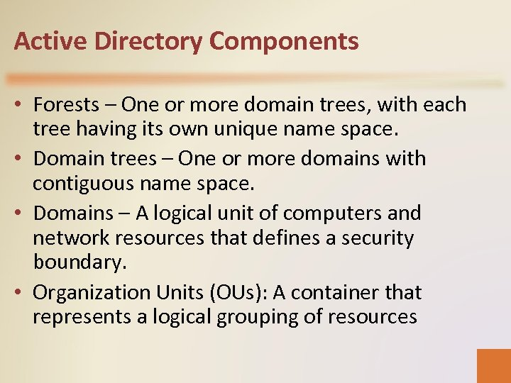 Active Directory Components • Forests – One or more domain trees, with each tree