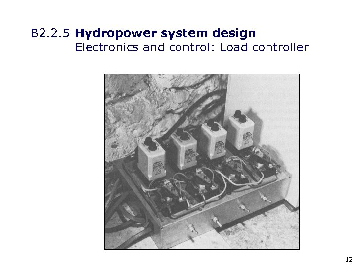 B 2. 2. 5 Hydropower system design Electronics and control: Load controller 12