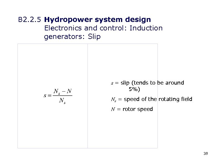 B 2. 2. 5 Hydropower system design Electronics and control: Induction generators: Slip s