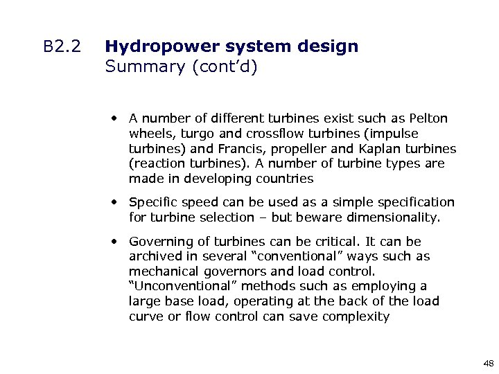 B 2. 2 Hydropower system design Summary (cont'd) • A number of different turbines