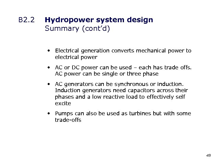 B 2. 2 Hydropower system design Summary (cont'd) • Electrical generation converts mechanical power