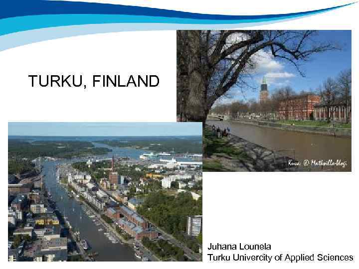 TURKU, FINLAND 2/12/2018 THINK FINLAND Juhana Lounela 1 Turku Univercity of Applied Sciences