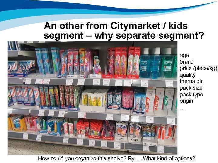 An other from Citymarket / kids segment – why separate segment? age brand price