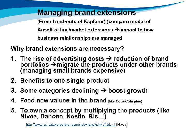 Managing brand extensions (From hand-outs of Kapferer) (compare model of Ansoff of line/market extensions