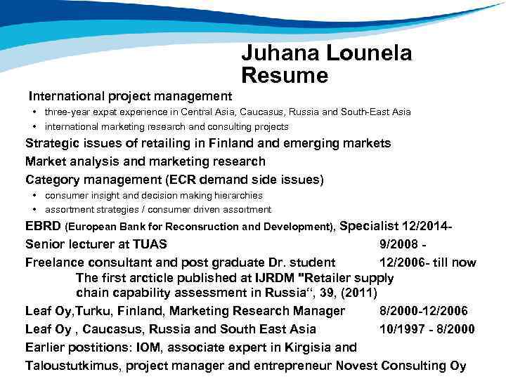 Juhana Lounela Resume International project management • three-year expat experience in Central Asia, Caucasus,