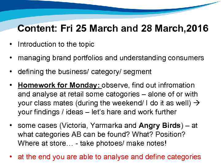 Content: Fri 25 March and 28 March, 2016 • Introduction to the topic •