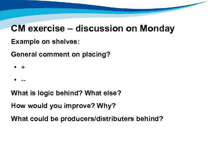 CM exercise – discussion on Monday Example on shelves: General comment on placing? •