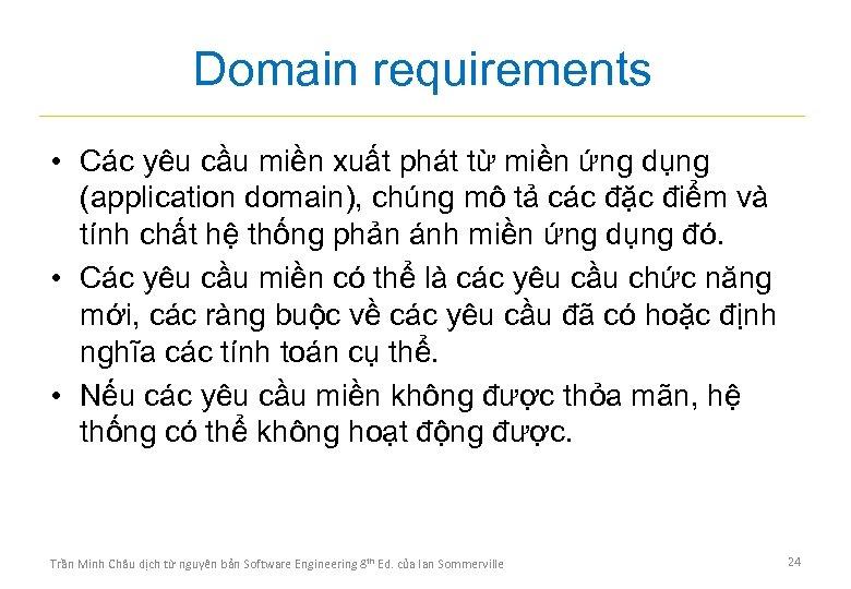 Domain requirements • Các yêu cầu miền xuất phát từ miền ứng dụng (application