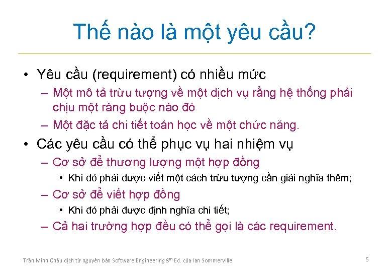 Thế nào là một yêu cầu? • Yêu cầu (requirement) có nhiều mức –