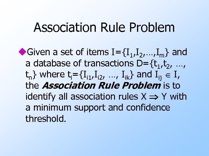 Association Rule Problem u. Given a set of items I={I 1, I 2, …,