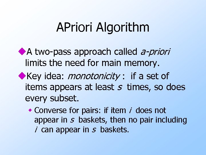 APriori Algorithm u. A two-pass approach called a-priori limits the need for main memory.