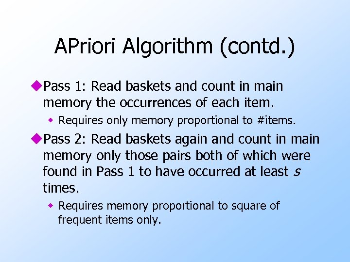 APriori Algorithm (contd. ) u. Pass 1: Read baskets and count in main memory