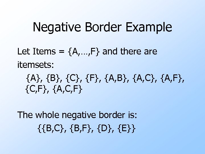 Negative Border Example Let Items = {A, …, F} and there are itemsets: {A},